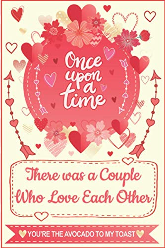 Once upon a Time, There was a Couple Who Love Each Other - You're the Avocado to My Toast - Internet Address & Password Logbook: Perfect Gift for ... Girlfriend and Boyfriend, Men and Women.