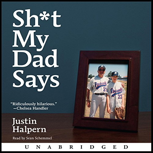Sh-t My Dad Says                   Written by:                                                                                                                                 Justin Halpern                               Narrated by:                                                                                                                                 Sean Schemmel                      Length: 3 hrs and 8 mins     14 ratings     Overall 4.4