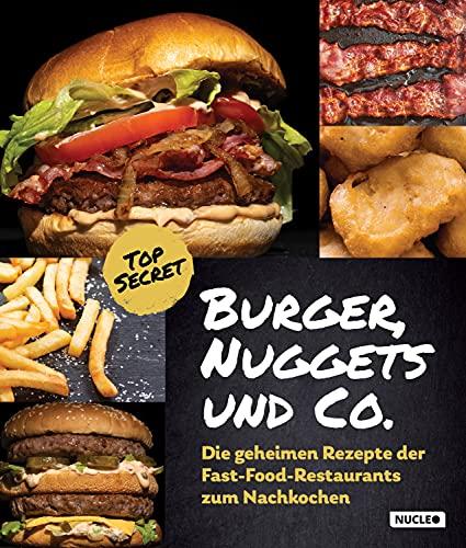 Burger, Nuggets und Co.: Die geheimen Rezepte der Fast-Food-Restaurants zum Nachkochen: Für Grill und Pfanne | Kochbuch mit Bildern und Schritt-für-Schritt-Anleitung