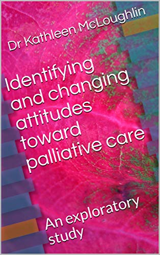 Identifying and changing attitudes toward palliative care: An exploratory study (English Edition)