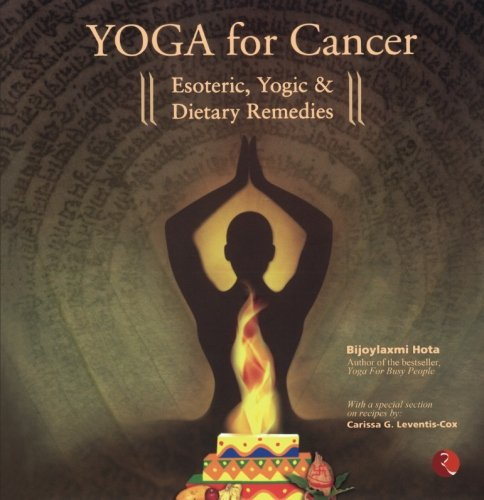 Yoga for Cancer: Esoteric, Yogic and Dietary Remedies