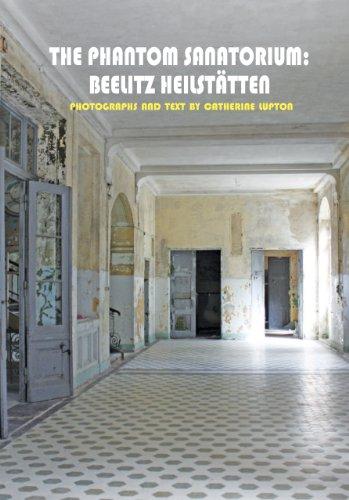 Lupton, C: Phantom Sanatorium: Beelitz Heilstätten (Solar Art Directives)