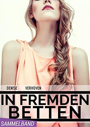 EROTIK SAMMELBAND: In fremden Betten - 4 erotische Kurzgeschichten - Scharfe Erlebnisse junger Frauen mit reifen Männern, Chefs & Professorinnen