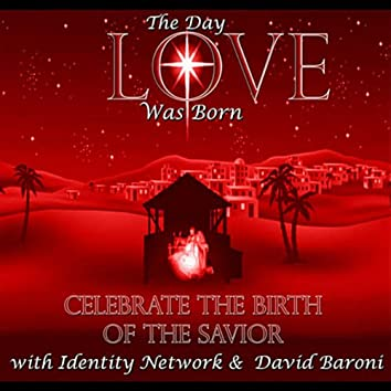 The Day Love Was Born (Celebrate the Birth of the Savior) [feat. David Baroni]