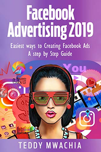 How to Advertise on Facebook 2019: Easiest Ways to Creating Facebook Ads: A Step by Step Guide (English Edition)