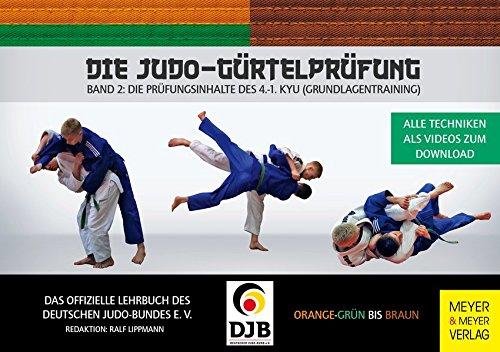 Die Judo-Gürtelprüfung: Band 2: Die Prüfungsinhalte des 4.-1. Kyu (Grundlagentraining)