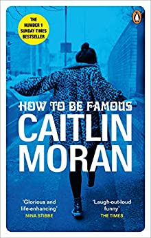 [Caitlin Moran]のHow to be Famous: The laugh-out-loud Richard & Judy Book Club bestseller to read this summer (English Edition)