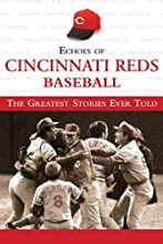 Echoes of Cincinnati Reds Baseball: The Greatest Stories Ever Told