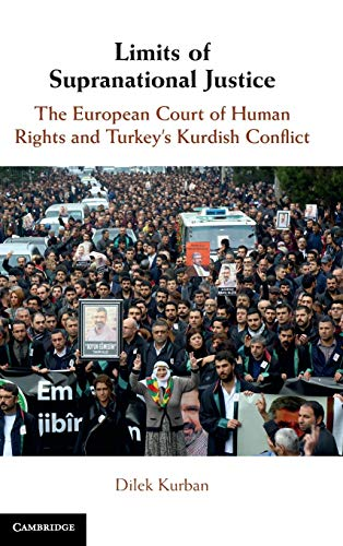Compare Textbook Prices for Limits of Supranational Justice: The European Court of Human Rights and Turkey's Kurdish Conflict  ISBN 9781108489324 by Kurban, Dilek