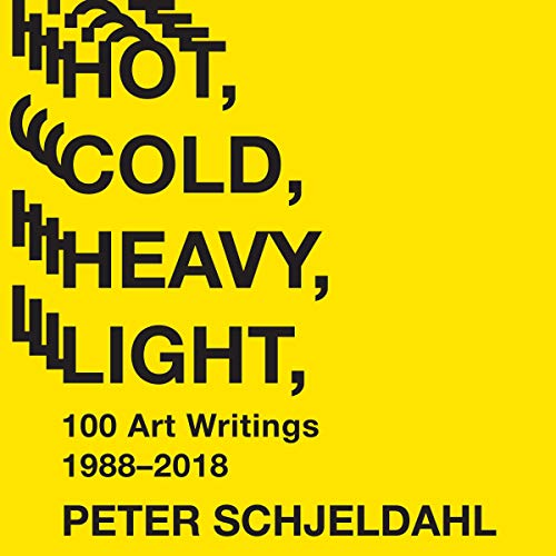 Hot, Cold, Heavy, Light, 100 Art Writings 1988-2018 audiobook cover art