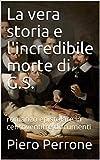 La vera storia e l'incredibile morte di G.S.: romanzo epistolare in centoventitre documenti