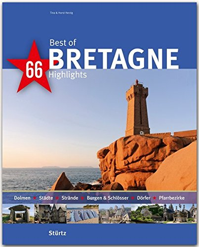 Best of Bretagne - 66 Highlights: Ein Bildband mit über 210 Bildern auf 140 Seiten - STÜRTZ Verlag: Ein Bildband mit über 180 Bildern - STÜRTZ Verlag (Best of - 66 Highlights)