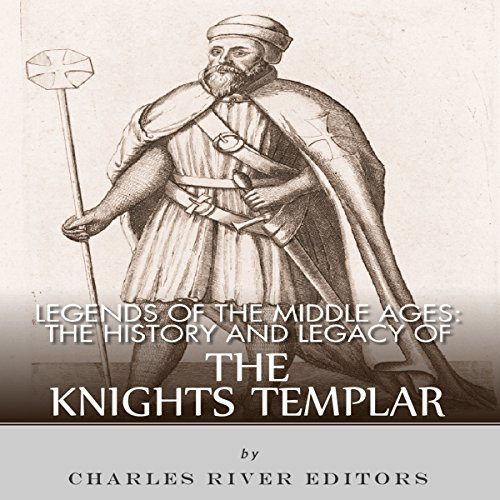 Legends of the Middle Ages: The History and Legacy of the Knights Templar audiobook cover art