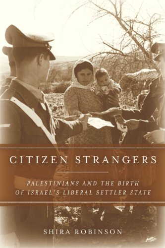 Citizen Strangers: Palestinians and the Birth of Israel's Liberal Settler State (Stanford Studies in Middle Eastern and Islamic Societies and Cultures)