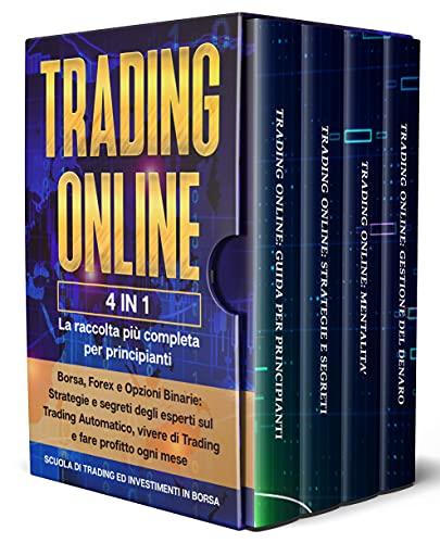 Trading Online: 4 in 1 - La raccolta più completa per principianti: Borsa, Forex e Opzioni Binarie: Strategie degli esperti sul Trading Automatico, vivere ... di Trading ed investimenti in borsa)
