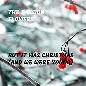 But It Was Christmas (And We Were Young)