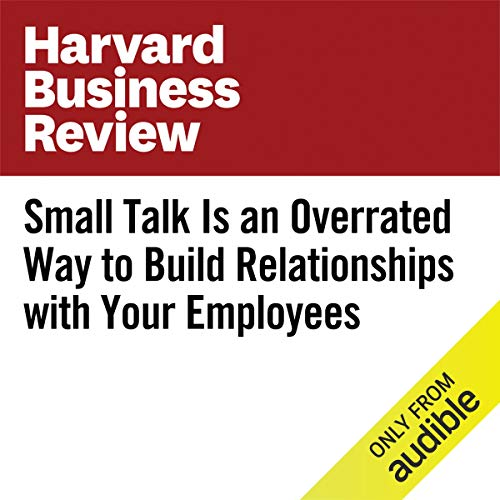 Small Talk Is an Overrated Way to Build Relationships with Your Employees copertina