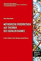 Methodische Perspektiven auf Theorien des sozialen Raumes: Zu Henri Lefebvre, Pierre Bourdieu und David Harvey