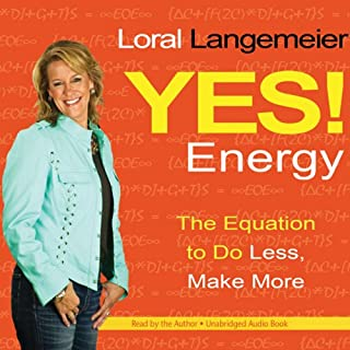 Yes! Energy     The Equation to Do Less, Make More              By:                                                                                                                                 Loral Langemeier                               Narrated by:                                                                                                                                 Loral Langemeier                      Length: 5 hrs and 43 mins     33 ratings     Overall 4.4