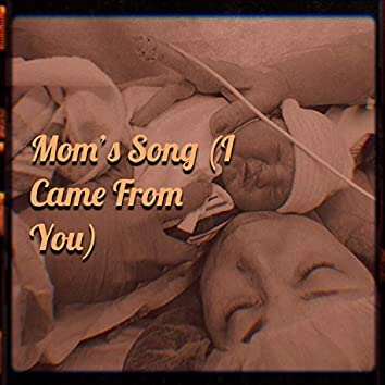 Mom's Song (I Came from You)