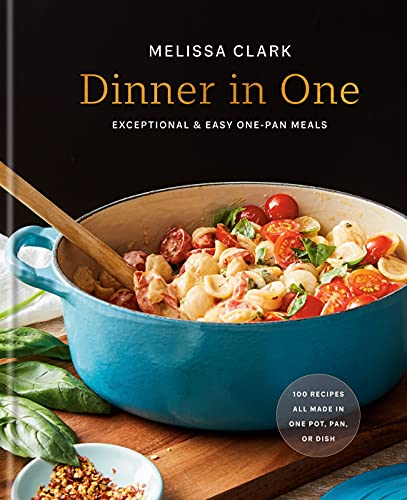 Dinner in One: Exceptional & Easy One-Pan Meals
