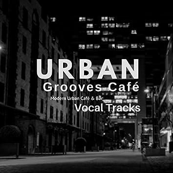 Urban Grooves Cafe (Modern Urban Cafe and amp; Bar Vocal Tracks)