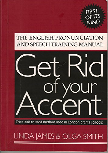 Get Rid of Your Accent: The English Pronunciation and Speech Training Manual (English Edition)