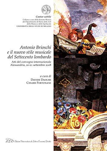 Antonio Brioschi e il nuovo stile musicale del Settecento lombardo: Atti del convegno internazionale - Alessandria, 20-21 settembre 2008 (Italian Edition)