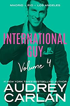 International Guy: Madrid, Rio, Los Angeles (International Guy Volumes Book 4) by [Audrey Carlan]