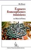 Espaces francophones tunisiens ou Main de Fatma (Histoire et perspectives méditerranéennes)