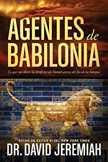 Agentes de Babilonia: Lo que nos dicen las profecías de Daniel acerca del fin de los tiempos (Spanish Edition)
