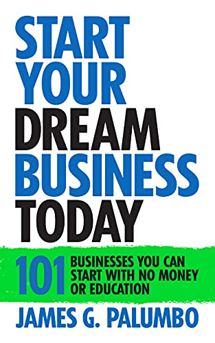 Start Your Dream Business Today: Businesses You Can Start With No Money or Education (English Edition)