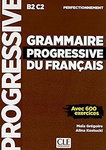 Grammaire progressive du francais - Niveau perfectionnement B2C2 - avec 600 exercices (French Edition)