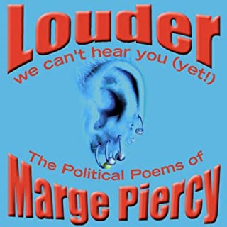 Louder: We Can't Hear You (Yet!): The Political Poems of Marge Piercy