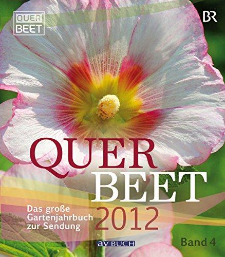 Querbeet  2012 (4): Das große Gartenjahrbuch zur Sendung/ Band 4