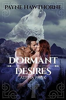 Dormant Desires, Alpha Pack: Three Book Bundle, Alpha Awakened, Omega Rising, Lumen by [Payne Hawthorne, House of Payne Publishing]