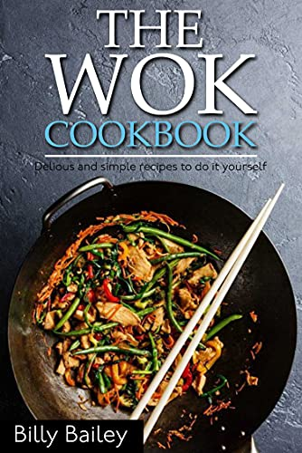 The WOK cookbook: Delious and simple recipes to do it yourself