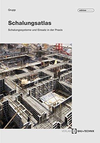 Schalungs-Atlas: Schalungssysteme und Einsatz in der Praxis