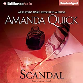 Scandal                   By:                                                                                                                                 Amanda Quick                               Narrated by:                                                                                                                                 Anne Flosnik                      Length: 12 hrs and 5 mins     343 ratings     Overall 4.2