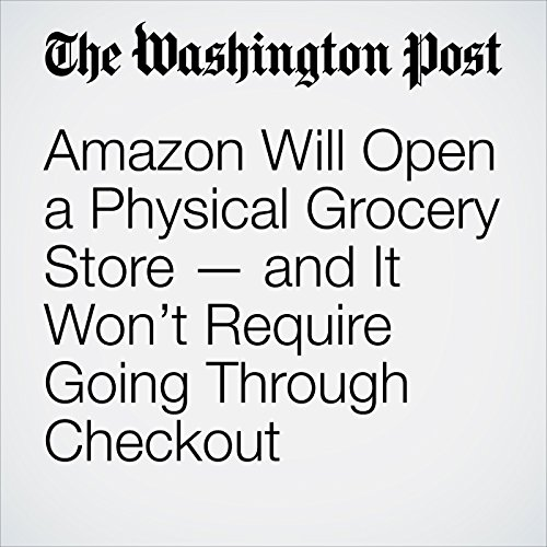 Amazon Will Open a Physical Grocery Store — and It Won't Require Going Through Checkout audiobook cover art