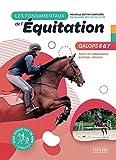 Les fondamentaux de l'équitation galops 5 à 7: Nouvelle édition complétée