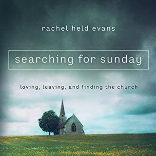 Searching for Sunday     Loving, Leaving, and Finding the Church              Auteur(s):                                                                                                                                 Rachel Held Evans                               Narrateur(s):                                                                                                                                 Rachel Held Evans                      Durée: 7 h et 28 min     3 évaluations     Au global 5,0