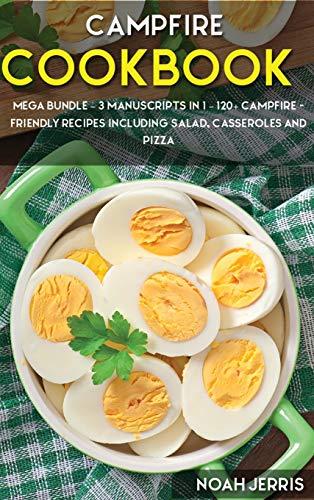 Campfire Cookbook: MEGA BUNDLE - 3 Manuscripts in 1 - 120+ Campfire - friendly recipes including Salad, Casseroles and pizza