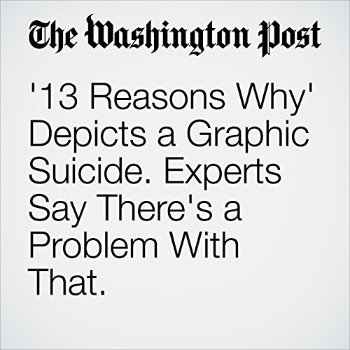 '13 Reasons Why' Depicts a Graphic Suicide. Experts Say There's a Problem With That. copertina