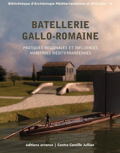 Batellerie gallo-romaine : Pratiques régionales et influences maritimes méditerranéennes
