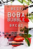 Best Boba Bubble Brews: Surprise your Senses with 40 Boba Bubble Tea Recipes to make at Home