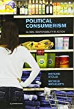 Political Consumerism: Global Responsibility in Action - Dietlind Stolle