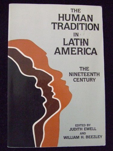 The Human Tradition in Latin America: The Nineteenth Century (Latin American Silhouettes) (The Human Tradition around th