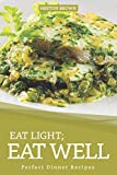 Eat Light; Eat Well: Perfect Dinner Recipes