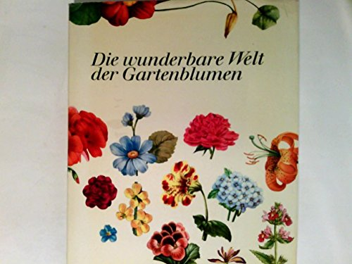 Die wunderbare Welt der Gartenblumen.